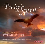 Praise the Spirit - Music by David Ashley White - Palmer Church