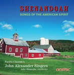 Shenandoah: Songs of the American Spirit/Pacific Chorale's John Alexander Singers/John Alexander, conductor