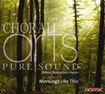 Mornings Like This: Songs of Daybreak and Childhood - Choral Arts - Robert Bode