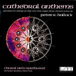 Cathedral Anthems: Music by Peter Hallock - Choral Arts - Richard Sparks