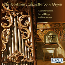 The Eastman Italian Baroque Organ - William Porter - Hans Davidsson - David Higgs
