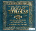 Complete Organ Works of Jehan Titelouze / Bates (3 CDs!)