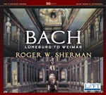 Bach: From Luneburg to Weimar / Roger Sherman