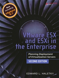 VMware ESX and ESXi in the Enterprise: Planning Deployment of Virtualization Servers, 2nd Edition