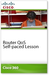 Cisco 360 Learning Program for CCIE Routing and Switching: Router QoS Self-paced Lesson