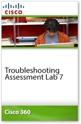 Cisco 360 Learning Program for CCIE Routing and Switching: Troubleshooting Assessment Lab 7