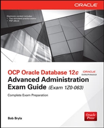 OCP Oracle Database 12c Advanced Administration Exam Guide (Exam 1Z0-063)