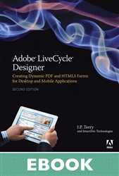 Adobe LiveCycle Designer, Second Edition: Creating Dynamic PDF and HTML5 Forms for Desktop and Mobile Applications