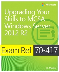 Exam Ref 70-417 Upgrading from Windows Server 2008 to Windows Server 2012 R2 (MCSA)
