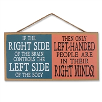 Only Lefties Are in Their Right Minds Wooden Sign