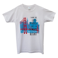 Always Right Saying T-Shirt with San Francisco Skyline, Golden Gate Bridge