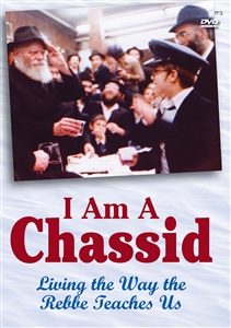 <B>I am a Chassid</B><BR><I>Living the way the Rebbe teaches us</I>