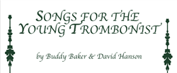 Songs For The Young Trombonist,<em> by Buddy Baker & David Hanson</em>