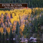 Enter Autumn - <em>The David Caffey Jazz Orchestra (CD)</em>