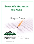 Shall We Gather At The River,<em> by Morgan Ames</em>