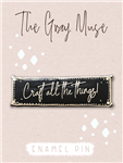 The Gray Muse - Craft All The Things Magnet Pin (Black)