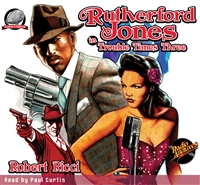 Rutherford Jones in Trouble Times Three Audiobook by Robert Ricci