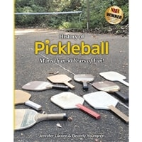 History of Pickleball: More Than 50 Years of Fun!- Written by Beverly Youngren and her daughter Jennifer Lucore.