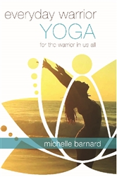 Everyday Warrior Yoga for the Warrior in all of Us - Michelle Barnard