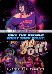 Give the People What They Want: Go Off - A Motivational Dance DVD