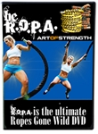 Art Of Strength Ropes Gone Wild - Be R.O.P.A. DVD