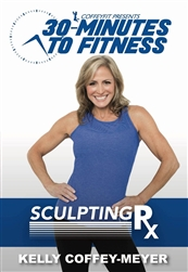 30 Minutes to Fitness Sculpting RX - Kelly Coffey-Meyer