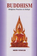 Buddhism: Religious Practices and Beliefs <br> By: Merv Fowler