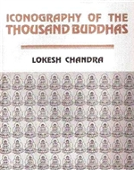 Iconography of a Thousand Buddhas <br> By: Chandra, Lokesh