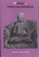 Outlines of Mahayana Buddhism <br> By: Daisetz Teitaro Suzuki
