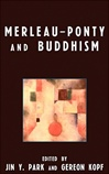 Merleau-Ponty and Buddhism <br> By: Jin Y. Park and Gereon Kopf (Editors)
