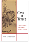 Cave of Tigers: The Living Zen Practice of Dharma Combat