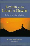 Living in the Light of Death: On the Art of Being Truly Alive  <br> By: Rosenberg, Larry