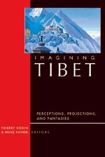 Imagining Tibet: Perceptions, Projections, and Fantasies<br> By: Rather & Dodin, ed.