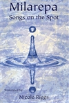 Milarepa, Songs on the Spot <br> By: Riggs, Nicole