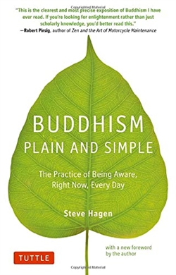Buddhism Plain and Simple: The Practice of Being Aware, Right Now, Every Day  <br> By: Steve Hagen