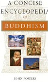 Concise Encyclopedia of Buddhism <br>  By:  John Powers
