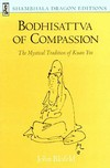 Bodhisattva of Compassion: The Mystical Tradition of Kuan <br> By:  John Blofeld