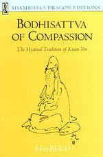 Bodhisattva of Compassion: The Mystical Tradition of Kuan <br> By: Blofeld, John