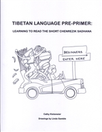 Tibetan Language Pre-Primer: Learning to Read the Short Chenrezik Sadhana <br>  By: Kielsmeier, Cathy