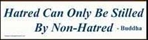 "Bumper Sticker ""Hatred Can Only Be Stilled By Non-Hatred"""