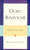 Guru Rinpoche. His Life and Times