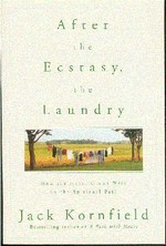 After the Ecstasy, the Laundry: How the Heart Grows Wise on the Spiritual Path PB <br> By: Kornfield, Jack