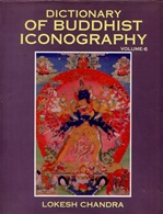Dictionary of Buddhist Iconography, vol. 6 <br> By: Lokesh Chandra
