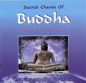 Sacred Chants of Buddha, CD By: Pruess, Craig