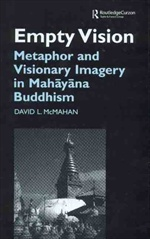 Empty Vision: Metaphor and Visionary Imagery in Mahayana Buddhism<br>  By: McMahan