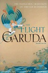 Flight of the Garuda, The Dzogchen Tradition of Tibetan Buddhism <br> By: Dowman, Keith