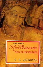 Asvaghosa's Buddhacarita or Acts of the Buddha <br>  By: Johnston