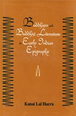Buddhism and Buddhist Literature in Early Indian Epigraphy<br>By: Kanai Lal Hazra