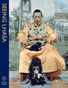Seeing Lhasa; British Depictions of the Tibetan Capital 1936-1947 <br>  By: Clare Harris & Tsering Shakya