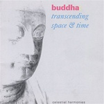 Buddha: Transcending Space & Time, CD